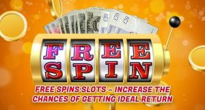 Free-Spins-Slots-Increase-the-Chances-of-Getting-Ideal-Return