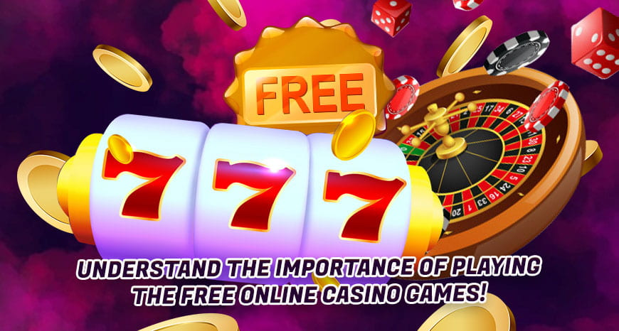 Understand-The-Importance-Of-Playing-The-Free-Online-Casino-Games!